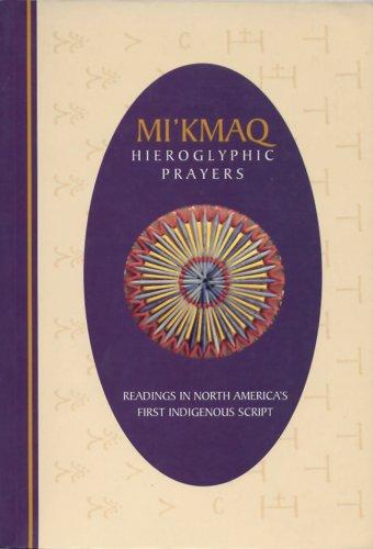 Mi'kmaq Hieroglyphic Prayers: Readings in North America's: Schmidt, David L;