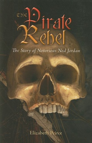 The Pirate Rebel: The Story of Notorious: Peirce, Elizabeth