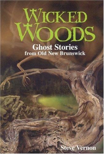 9781551096667: Wicked Woods: Ghost Stories from Old New Brunswick