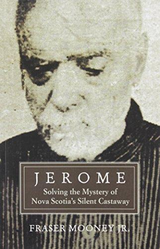 Jerome: Solving the Mystery of Nova Scotia's Silent Castaway: Mooney Jr., Fraser
