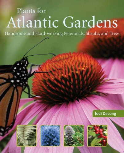 9781551097985: Plants for Atlantic Gardens: Handsome and Hard-working Perennials, Shurbs and Trees