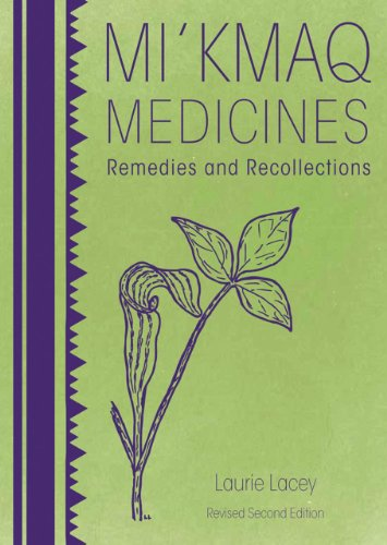 Mi'kmaq Medicines (2nd edition): Remedies and Recollections: Laurie Lacey