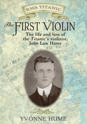 First Violin, The: The Life, loves, and loss of the Titanic's violinist John Law Hume: Hume, ...