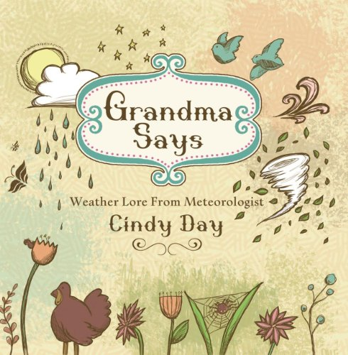 Grandma Says: Weather Lore From Meteorologist Cindy Day: Day, Cindy