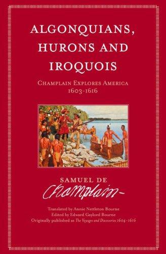 9781551099576: Algonquians, Hurons, Iroquois: Champlain Explores America, 1603-1616
