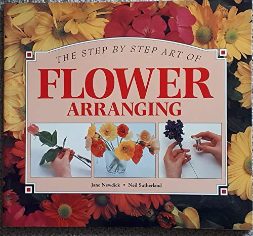9781551100425: The Step by Step Art of Flower Arranging