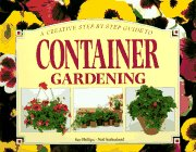 9781551101538: A Creative Step-By-Step Guide to Container Gardening