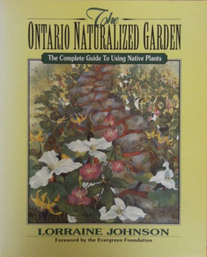 9781551103051: Ontario Naturalized Garden: The Complete Guide to Using Native Plants