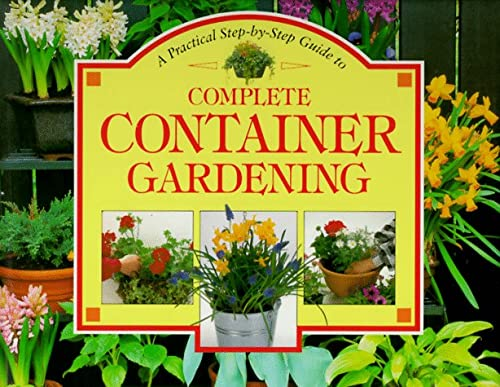 9781551105093: A Practical Step-By-Step Guide to Complete Container Gardening (Step-By-Step Gardening)