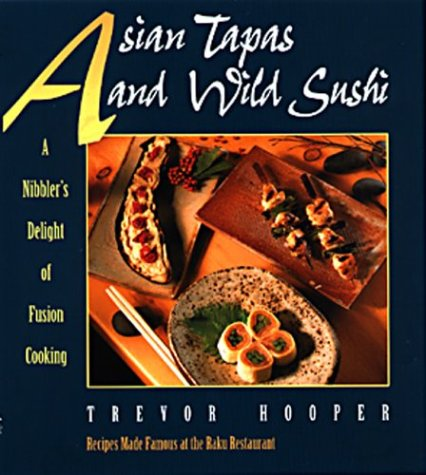 9781551105123: Asian Tapas and Wild Sushi: A Nibbler's Delight of Fusion Cooking