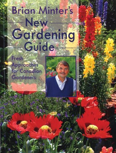 BRIAN MINTER'S NEW GARDENING GUIDE Fresh Approaches for Canadian Gardeners