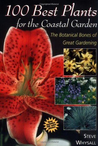 100 Best Plants for the Coastal Garden: The Botanical Bones of Great Gardening