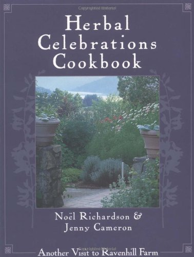 HERBAL CELEBRATIONS COOKBOOK Another Visit to Ravenhill Farm