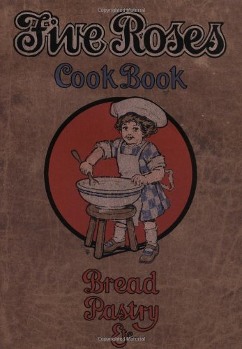 The Five Roses Cook Book (Classic Canadian: Elizabeth Driver