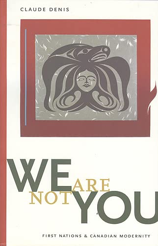 9781551111186: We Are Not You: First Nations and Canadian Modernity (Terra Incognita (Peterborough, Ont.).)