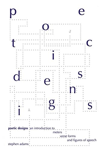 Poetic Designs : An Introduction to Meters,: Stephen Adams