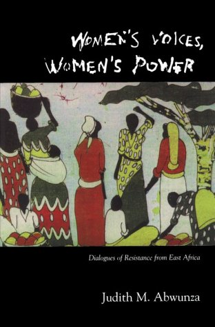 Women's Voices, Women's Power : Dialogues of Resistance from East Africa.: Abwunza, ...