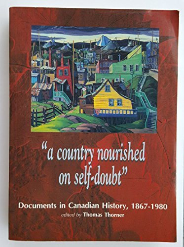 9781551111513: A Country Nourished on Self-Doubt: Documents in Post-Confederation Canadian History