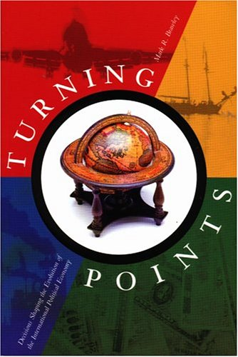 9781551111520: Turning Points: Decisions Shaping the Evolution of The International Political Economy