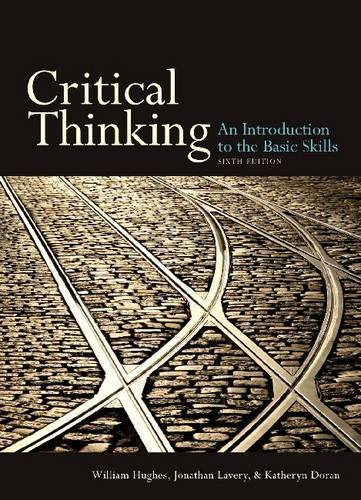 Critical Thinking, sixth edition: An Introduction to: Lavery, Jonathan; Hughes,