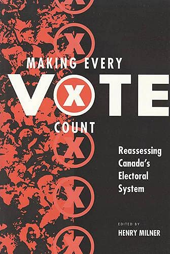 9781551112565: Making Every Vote Count: Reassing Canada's Electoral System