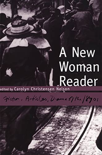 A New Woman Reader Fiction,Articles,and Drama of the1890s: Carolyn Christensen Nelson