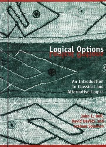 Logical Options: An Introduction to Classical and Alternative Logics: John Bell, David Devidi, ...
