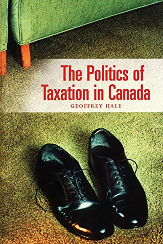 The Politics of Taxation in Canada: Hale, Geoffrey