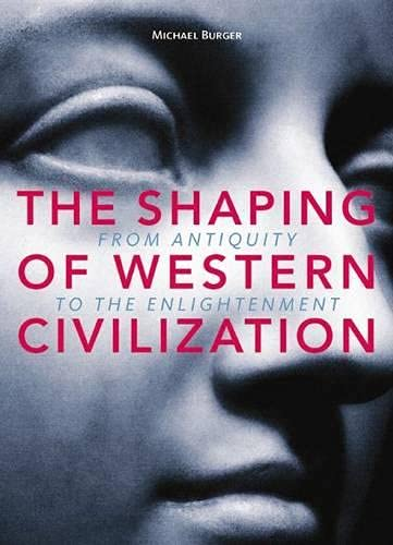 9781551114323: The Shaping of Western Civilization: From Antiquity to the Enlightenment