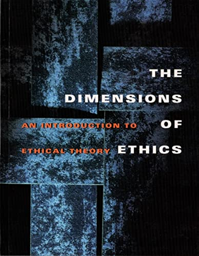 The Dimensions of Ethics : An Introduction: Wilfrid J. Waluchow