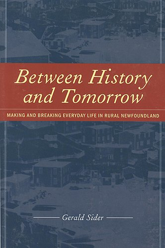 9781551115177: Between History and Tomorrow: Making and Breaking Everyday Life in Rural Newfoundland (Teaching Culture: UTP Ethnographies for the Classroom)