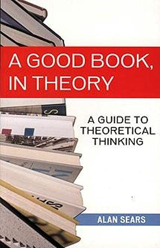 A Good Book, In Theory: A Guide to Theoretical Thinking: Alan Sears