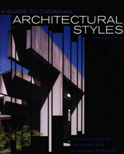 A Guide to Canadian Architectural Styles, Second Edition: Ricketts, Shannon, Maitland, Leslie, ...