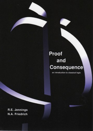 Proof And Consequence: An Introduction to Classical Logic: Jennings, R. E./ Friedrich, N. A.