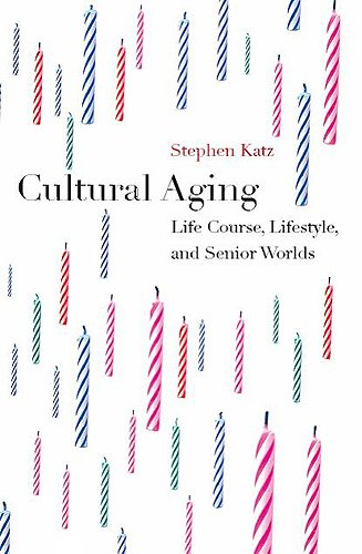 9781551115771: Cultural Aging: Life Course, Lifestyle, and Senior Worlds