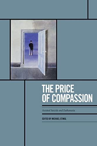 9781551118833: The Price of Compassion: Assisted Suicide and Euthanasia