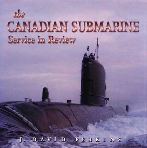 Canadian Submarine : Service in Review: Perkins, J. David