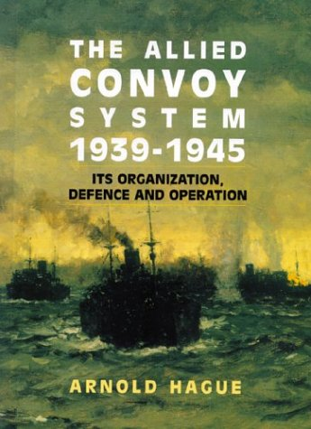 9781551250335: The Allied Convoy System, 1939-1945: Its Organization, Defence and Operation