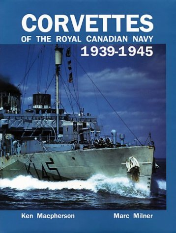 Corvettes of the Royal Canadian Navy: 1939-1945 (1551250527) by Macpherson, Ken
