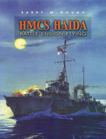 HMCS Haida : Battle Ensign Flying: Gough, Barry M.