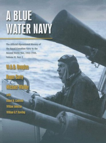 A Blue Water Navy: The Official Operational History of the Royal Canadian Navy in the Second World War, 1943-1945, Vol. 2, Part 2