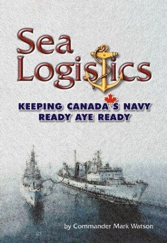 9781551250816: Sea Logistics: Keeping the Navy Ready Aye Ready