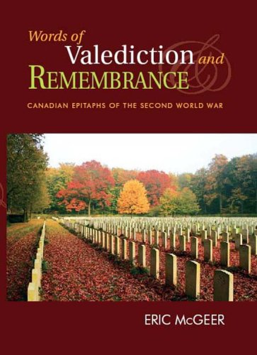 Words of Valediction and Remembrance; Canadian Epitaphs Of The Second World War