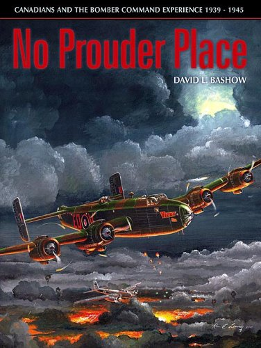 No Prouder Place Canadians And the Bomber Command Experience, 1939-1945: Bashow, David L.