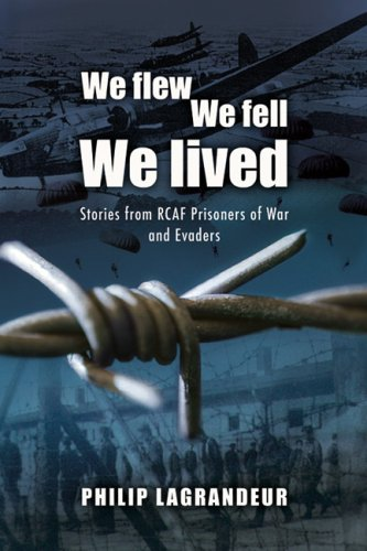 9781551251103: We Flew, We Fell, We Lived: Second World War Stories from RCAF Prisoners of War and Evaders