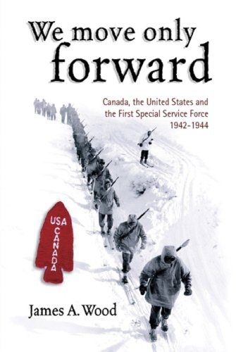 We Move Only Forward: Canada, the United States, and the First Special Service Force, 1942-1944: ...