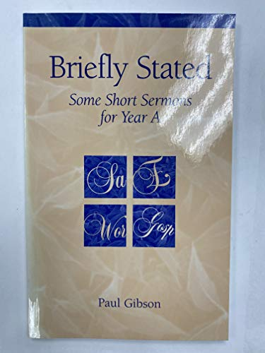 Briefly Stated: Some Short Sermons for Year A (155126093X) by Paul Gibson