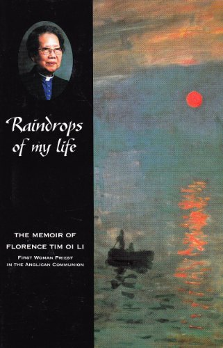 9781551261287: Raindrops of My Life: The Memoir of Florence Tim Oi Li First Woman Priest in the Anglican Communion