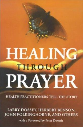 Healing Through Prayer: Health Practitioners Tell the Story (9781551262291) by Larry Dossey; J. C. Polkinghorne; Herbert Benson