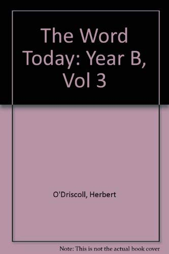 The Word Today: Year B, Vol 3 (9781551263366) by Herbert O'Driscoll